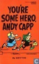 You're some hero, Andy Capp