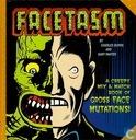 Facetasm – A Creepy Mix & Match Book of Gross Face Mutations!