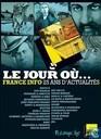 Le jour ou... - 1987-2012: France Info 25 ans d'actualité