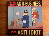 I'm not anti-business, I'm anti-idiot