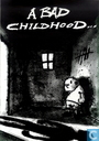 A Bad Childhood...
