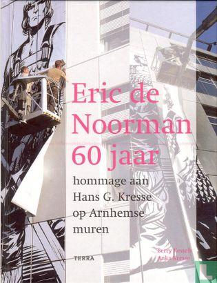 Eric de Noorman - Eric de Noorman 60 jaar - Hommage aan Hans G. Kresse op Arnhemse muren