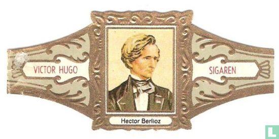 Victor Hugo - Hector Berlioz