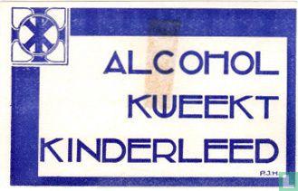 Alcohol kweekt kinderleed