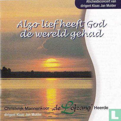 Chr. Mannenkoor 'de Lofzang' uit Heerde - Alzo lief heeft God de wereld gehad