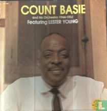 Count Basie and his Orchestra 1944-1952 Featuring Lester Young
