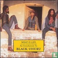 What is life (An introduction to Black Uhuru)