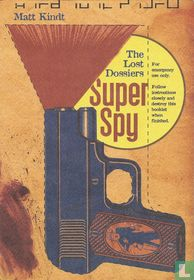 Super Spy - the lost dossiers