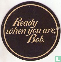 Ready when you are, Bob / Mild