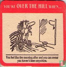 You're OVER THE HILL when...