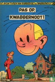 Pas op, Kwabbernoot!