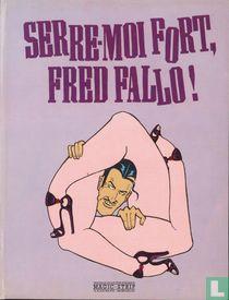 Serre-moi fort, Fred Fallo!