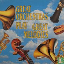 Great Orchestras Play Great Melodies