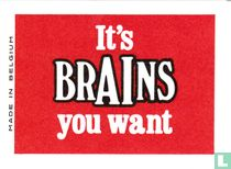 It's Brains you want
