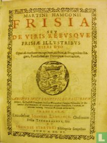 Frisia seu de viris rebusque Frisiae illustribus (…)