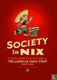 Society Is Nix – Gleeful Anarchy At the Dawn of the American Comic Strip – 1895-1915