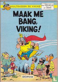 Maak me bang, Viking!