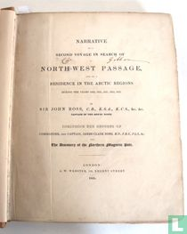 Narrative of a second voyage in search of a North-west Passage and of a residence in the Arctic Regions during the years 1829,1830,1831,1832 & 1833 by Sir John Ross