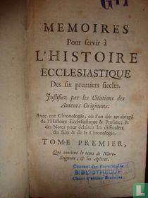 Memoires Pour servir à L'Histoire Ecclesiastique : Des six premiers siecles. Justifiez par les Citations des Auteurs Originaux [1]