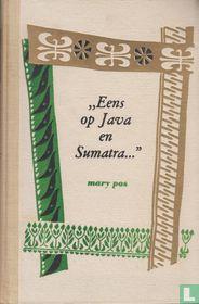 Eens op Java en Sumatra...