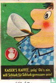 KAISER'S KAFFEE präg'Dir's ein,...