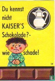 Du kennst nicht KAISER'S Schokolade?