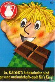 Ja, KAISER'S Schokolade sind.....