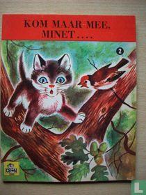 Kom maar mee, Minet ....