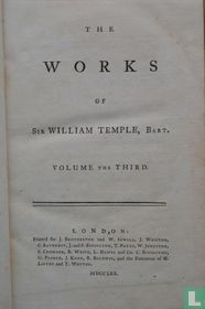 The Works of Sir William Temple, Bart. Volume the Third.
