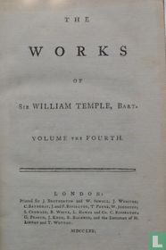 The Works of Sir William Temple, Bart. Volume the Fourth.