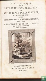 Magazijn van spreekwoorden en zedenspreuken, opgehelderd door voorbeelden en vertellingen, tot een leesboek voor de jeugd