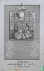 Ibrahim achtzehenter Kaiser der Turken im Jahre 1639