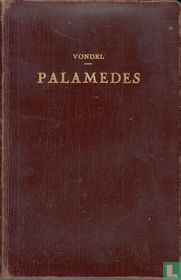 Palamedes of Vermoorde onnozelheit. : Treurspel, met aenteekeningen uit 's dichters mondt opgeschreven