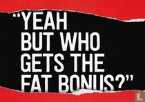 """""""Yeah but who gets the fat bonus?"""""""
