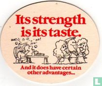 Its strength is its taste
