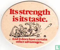 Its strength is its taste.
