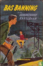 Bas Banning en de geheimzinnige kabelbaan