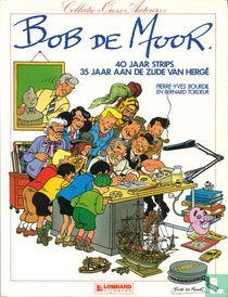 Bob de Moor - 40 jaar strips - 35 jaar aan de zijde van Hergé