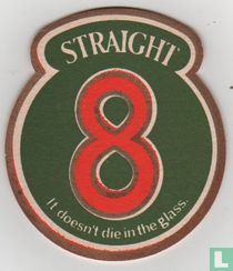 Straight 8 It doesn't die in the glass