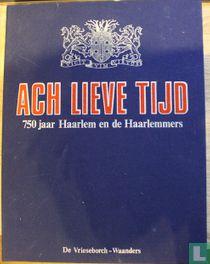 Ach lieve tijd. 750 jaar Haarlem, de Haarlemmers
