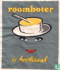 Roomboter is hoofdzaak