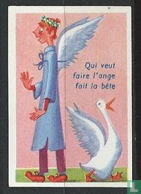 Qui veut faire l'ange fait la bête