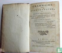 Grammaire et dictionnaire, ou méthode philosophique, qui concilie l'orthógraphe avec la prononciation, pour apprendre à parler avec punté le françois