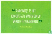 """""""Onderwijs is het krachtigste wapen om de wereld te veranderen."""" Nelson Mandela"""