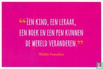 """""""Een kind, een leraar, een boek en een pen kunnen de wereld veranderen."""" Malala Yousafzai"""