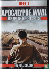 Apocalypse WWII - The Rise of the Third Reich