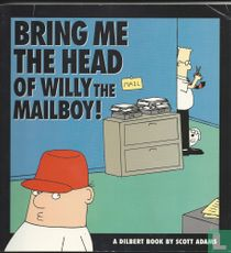 Bring me the Head of Willy the Mailboy!