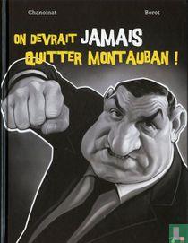 On devrait jamais quitter Montauban!