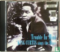 Trouble in Mind, King Curtis Sings the Blues
