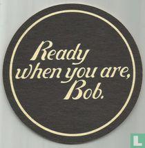 Ready when you are, Bob.